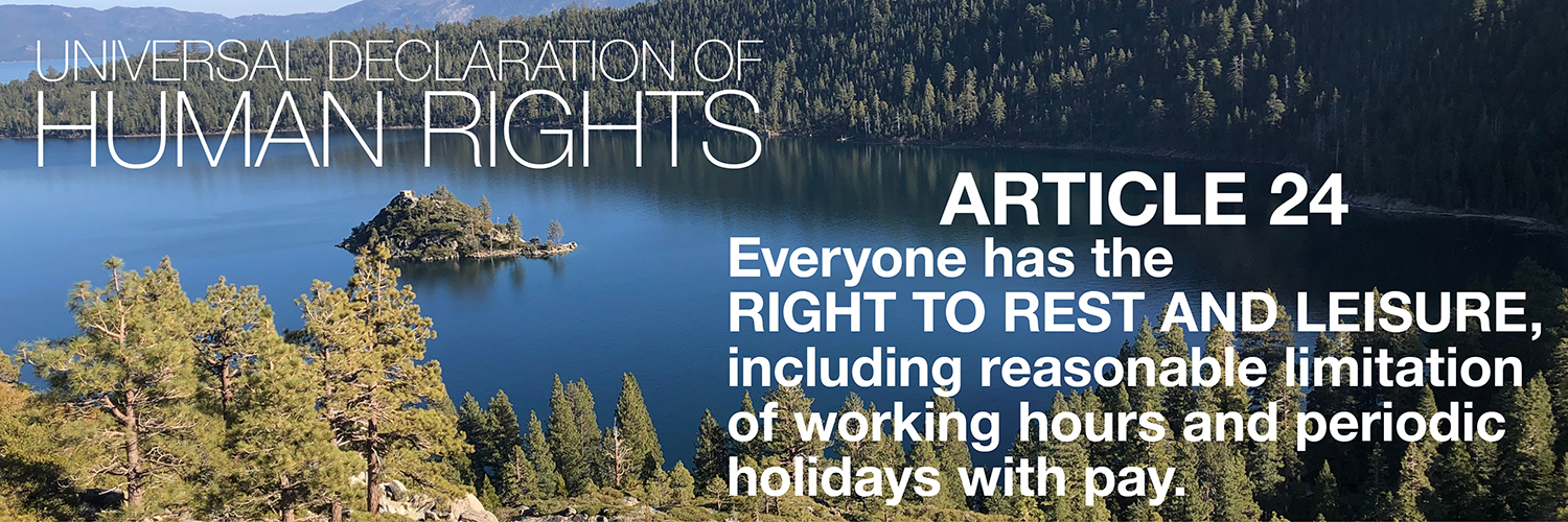 Universal Declaration of Human Rights, Article 24: Everyone has the right to rest and leisure, including reasonable limitation of working hours and periodic holidays with pay.